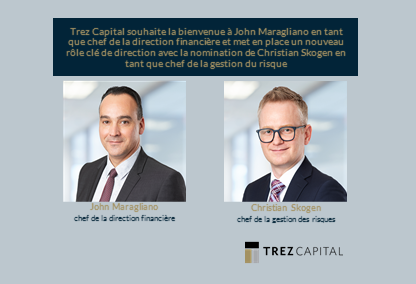 Trez Capital souhaite la bienvenue à John Maragliano en tant que chef de la direction financière et met en place un nouveau rôle clé de direction avec la nomination de Christian Skogen en tant que chef de la gestion du risque